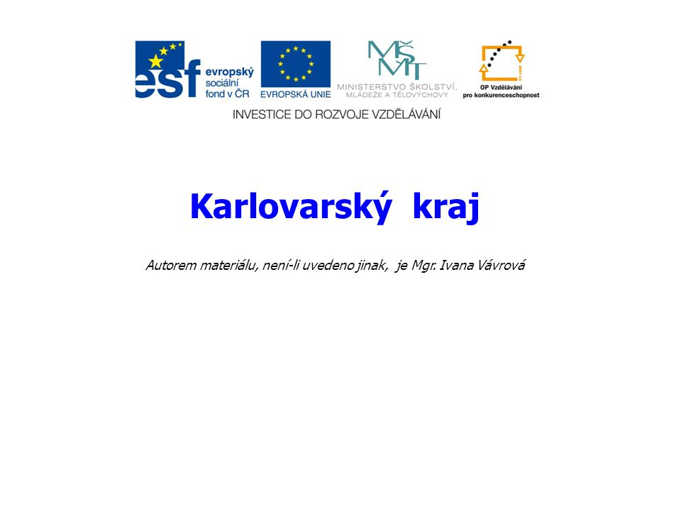Karlovarský kraj Autorem materiálu, není-li uvedeno jinak, je Mgr. Ivana Vávrová