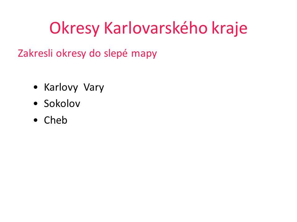 Okresy Karlovarského kraje Zakresli okresy do slepé mapy Karlovy Vary Sokolov Cheb
