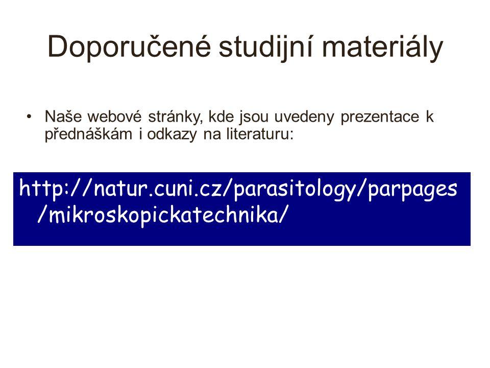 Doporučené studijní materiály http://natur.cuni.cz/parasitology/parpages /mikroskopickatechnika/ Naše webové stránky, kde jsou uvedeny prezentace k př
