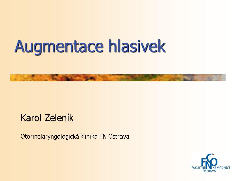 Augmentace hlasivek Karol Zeleník Otorinolaryngologická klinika FN Ostrava