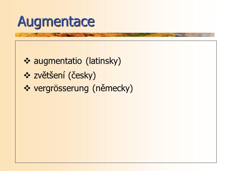 Augmentace  augmentatio (latinsky)  zvětšení (česky)  vergrösserung (německy)