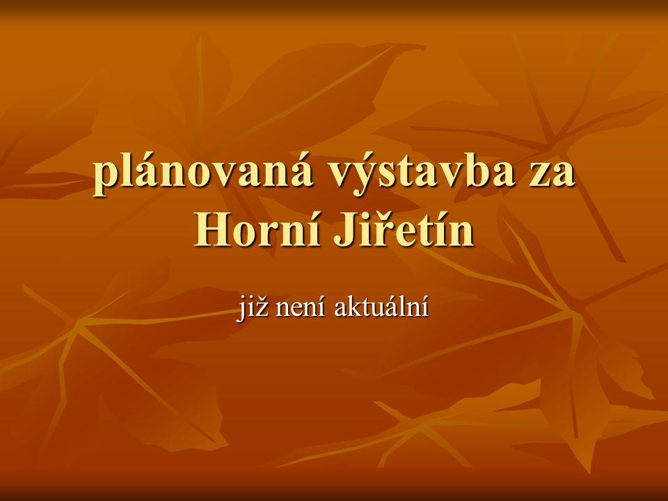 plánovaná výstavba za Horní Jiřetín již není aktuální