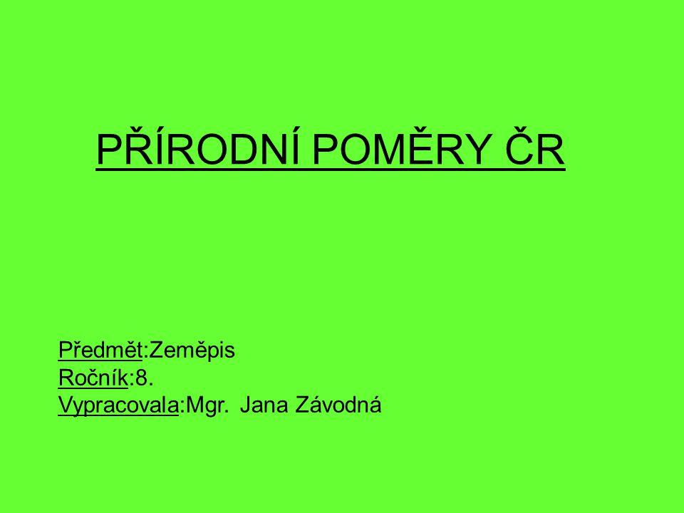 PŘÍRODNÍ POMĚRY ČR Předmět:Zeměpis Ročník:8. Vypracovala:Mgr. Jana Závodná