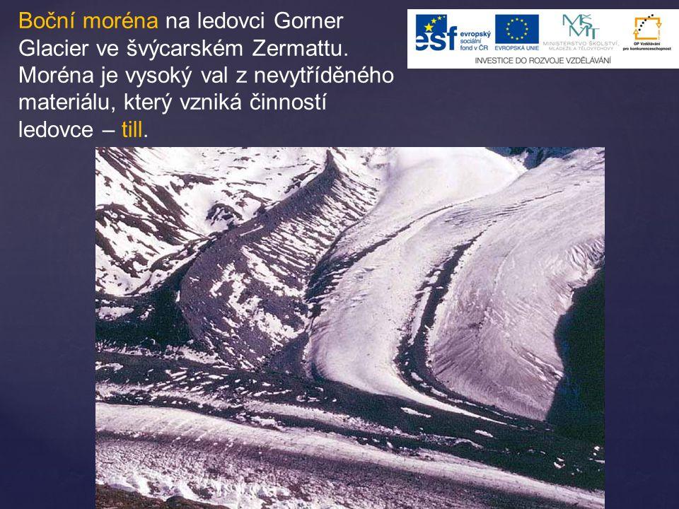 Boční moréna na ledovci Gorner Glacier ve švýcarském Zermattu. Moréna je vysoký val z nevytříděného materiálu, který vzniká činností ledovce – till.
