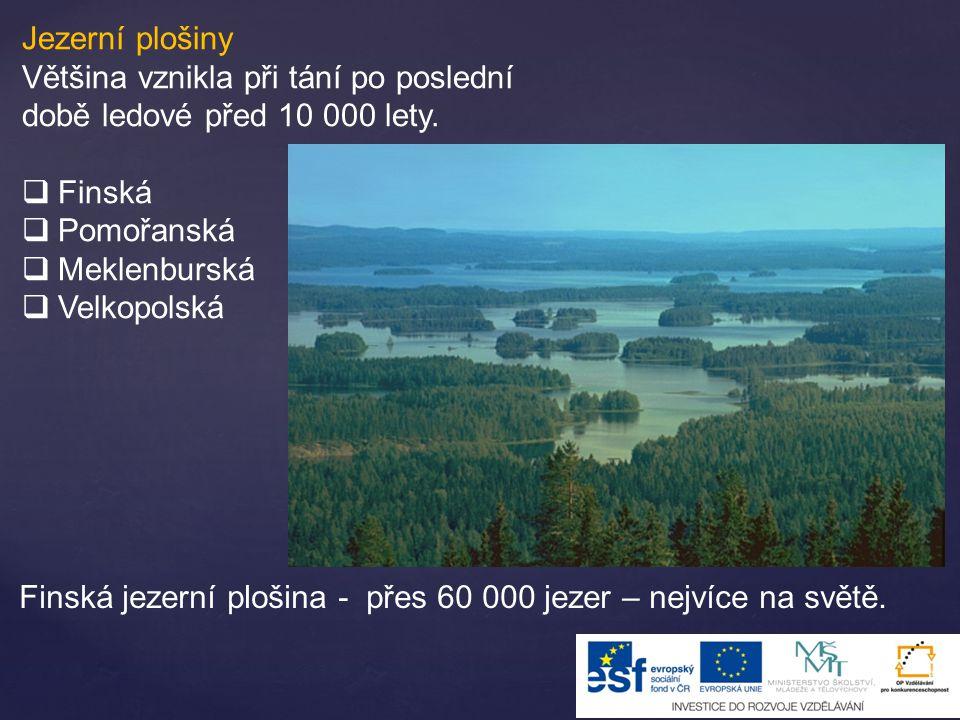 Jezerní plošiny Většina vznikla při tání po poslední době ledové před 10 000 lety.  Finská  Pomořanská  Meklenburská  Velkopolská Finská jezerní p