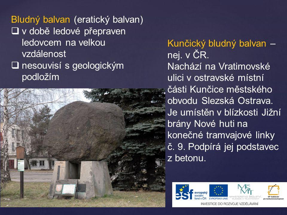 Bludný balvan (eratický balvan)  v době ledové přepraven ledovcem na velkou vzdálenost  nesouvisí s geologickým podložím Kunčický bludný balvan – ne