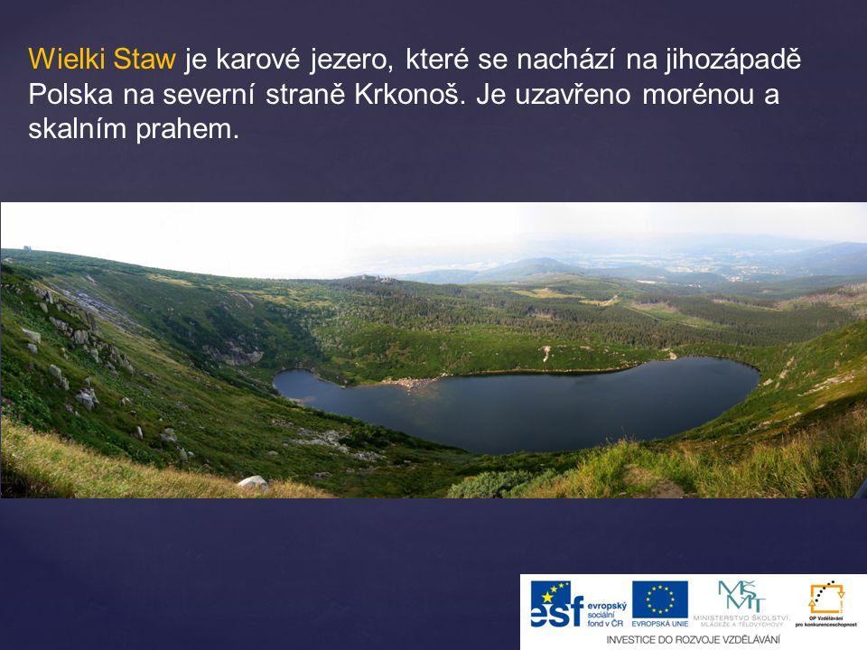 Wielki Staw je karové jezero, které se nachází na jihozápadě Polska na severní straně Krkonoš. Je uzavřeno morénou a skalním prahem.
