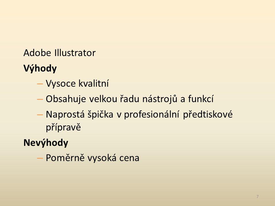 Adobe Illustrator Výhody – Vysoce kvalitní – Obsahuje velkou řadu nástrojů a funkcí – Naprostá špička v profesionální předtiskové přípravě Nevýhody – Poměrně vysoká cena 7