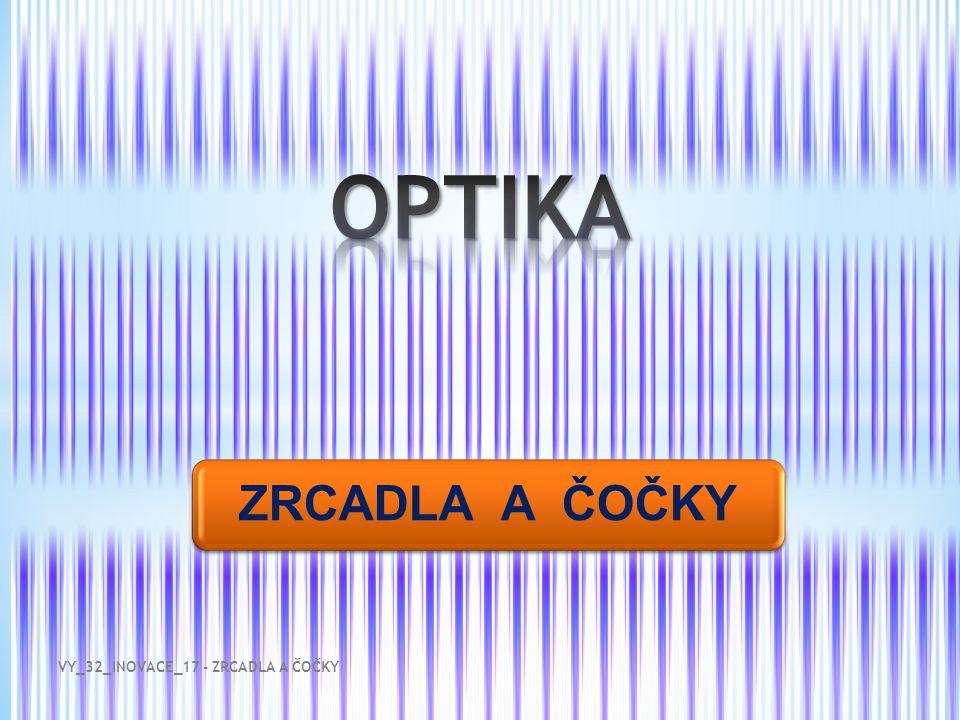 ZRCADLA A ČOČKY VY_32_INOVACE_17 - ZRCADLA A ČOČKY