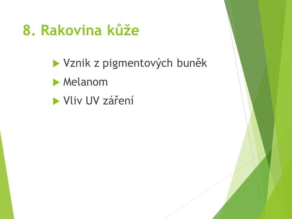 8. Rakovina kůže  Vznik z pigmentových buněk  Melanom  Vliv UV záření