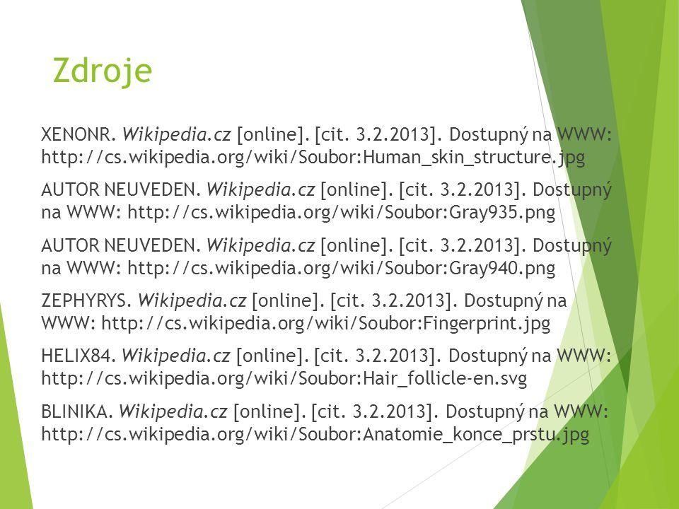 Zdroje XENONR. Wikipedia.cz [online]. [cit. 3.2.2013]. Dostupný na WWW: http://cs.wikipedia.org/wiki/Soubor:Human_skin_structure.jpg AUTOR NEUVEDEN. W