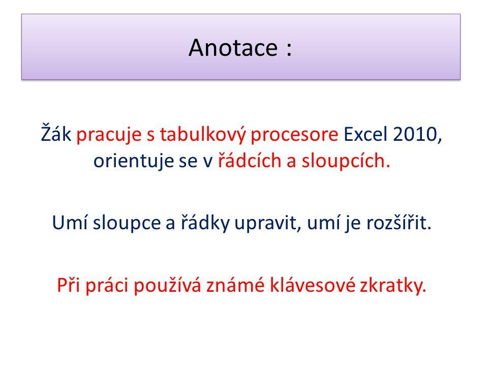 Anotace : Žák pracuje s tabulkový procesore Excel 2010, orientuje se v řádcích a sloupcích.