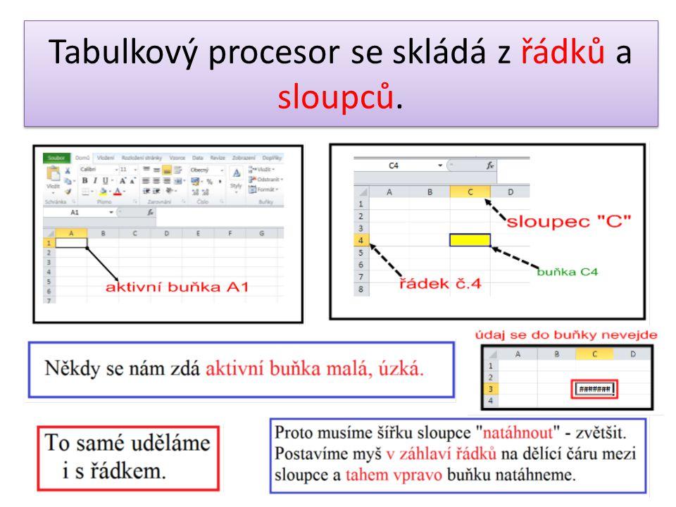 Tabulkový procesor se skládá z řádků a sloupců.