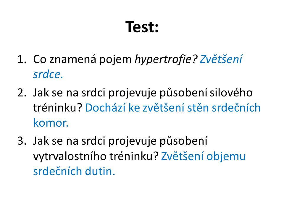 Test: 1.Co znamená pojem hypertrofie? Zvětšení srdce. 2.Jak se na srdci projevuje působení silového tréninku? Dochází ke zvětšení stěn srdečních komor