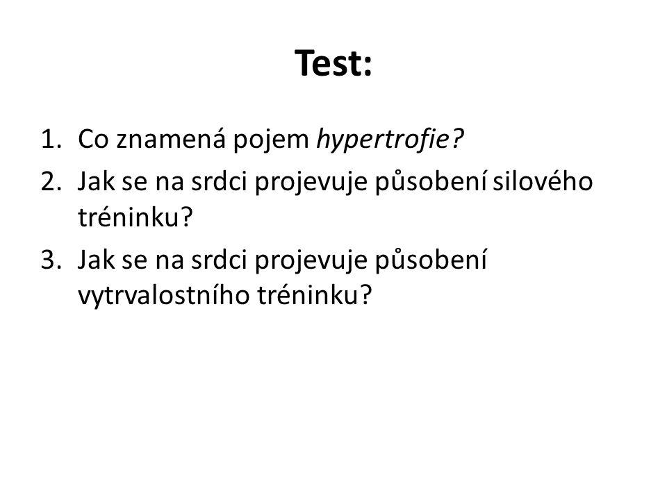 Test: 1.Co znamená pojem hypertrofie? 2.Jak se na srdci projevuje působení silového tréninku? 3.Jak se na srdci projevuje působení vytrvalostního trén
