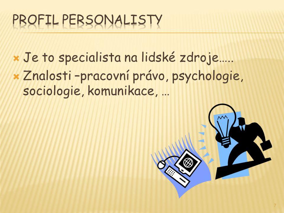  Je to specialista na lidské zdroje…..  Znalosti –pracovní právo, psychologie, sociologie, komunikace, … 7