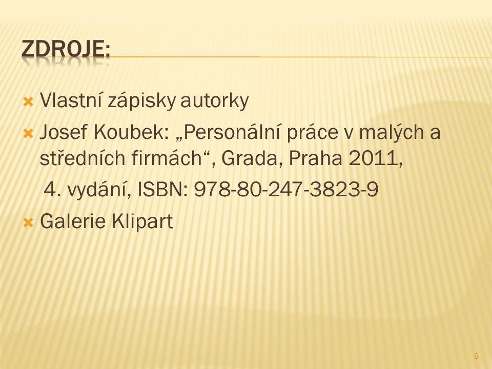 """ Vlastní zápisky autorky  Josef Koubek: """"Personální práce v malých a středních firmách"""", Grada, Praha 2011, 4. vydání, ISBN: 978-80-247-3823-9  Gal"""
