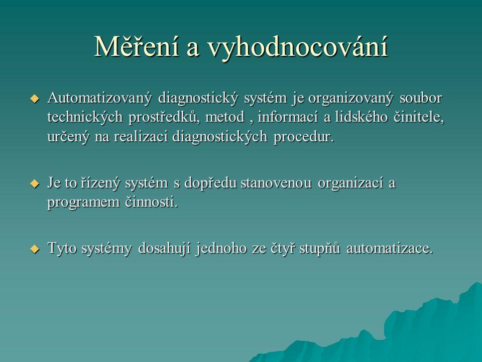 Měření a vyhodnocování  Automatizovaný diagnostický systém je organizovaný soubor technických prostředků, metod, informací a lidského činitele, určený na realizaci diagnostických procedur.