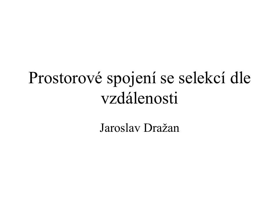 Prostorové spojení se selekcí dle vzdálenosti Jaroslav Dražan