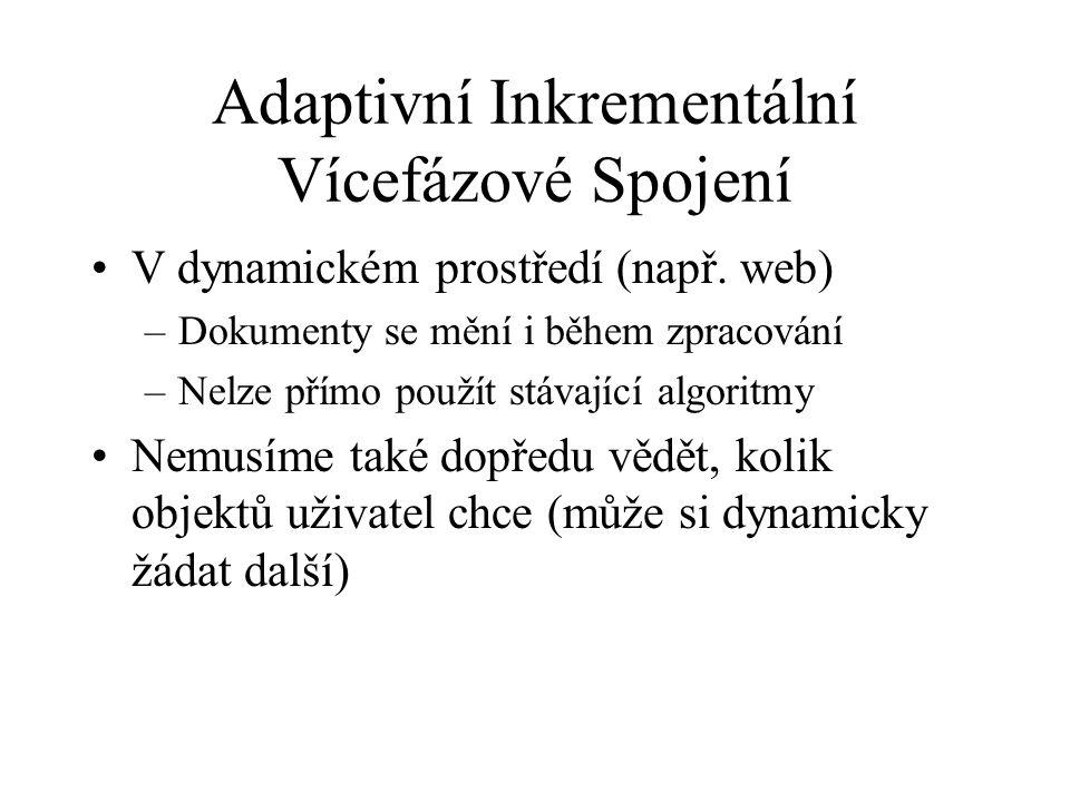 Adaptivní Inkrementální Vícefázové Spojení V dynamickém prostředí (např. web) –Dokumenty se mění i během zpracování –Nelze přímo použít stávající algo