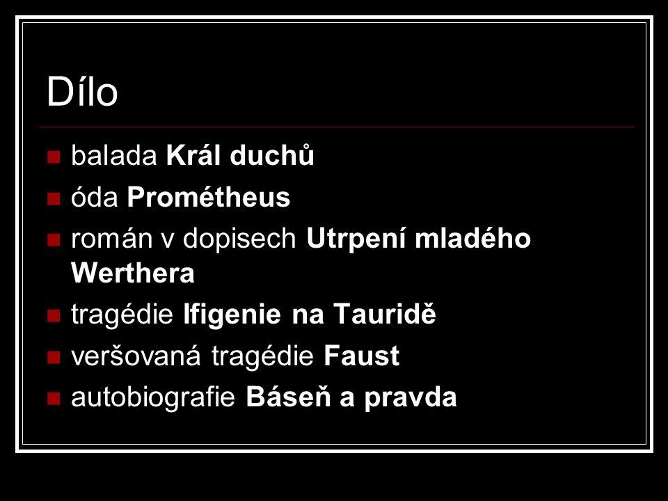 Dílo balada Král duchů óda Prométheus román v dopisech Utrpení mladého Werthera tragédie Ifigenie na Tauridě veršovaná tragédie Faust autobiografie Báseň a pravda