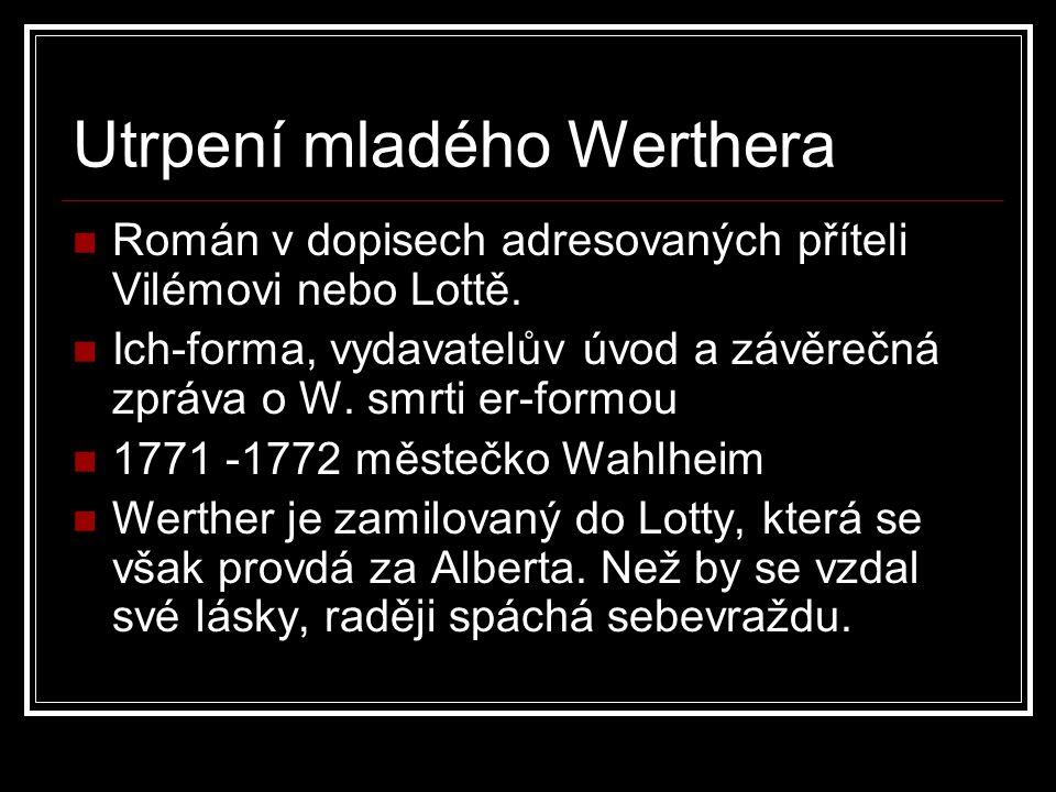 Utrpení mladého Werthera Román v dopisech adresovaných příteli Vilémovi nebo Lottě.