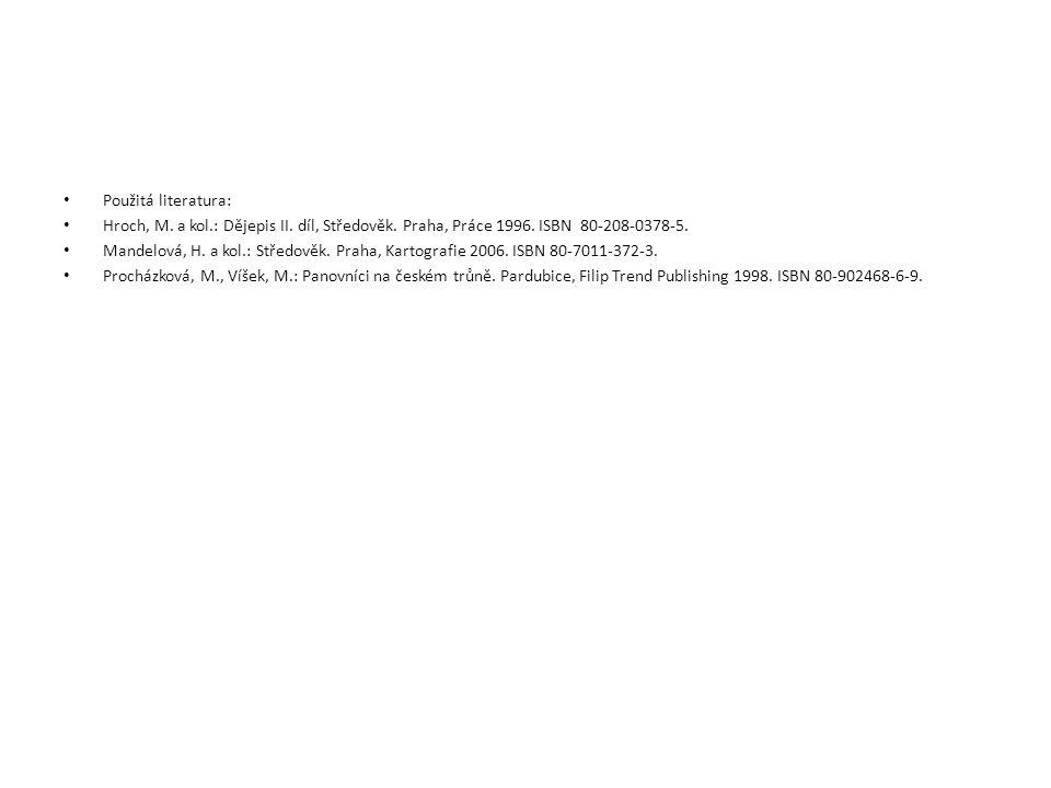 Použitá literatura: Hroch, M. a kol.: Dějepis II. díl, Středověk. Praha, Práce 1996. ISBN 80-208-0378-5. Mandelová, H. a kol.: Středověk. Praha, Karto