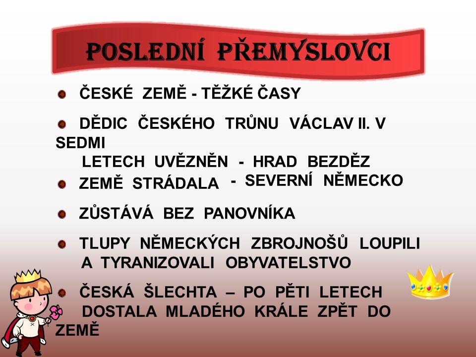 POSLEDNÍ P Ř EMYSLOVCI ČESKÉ ZEMĚ - TĚŽKÉ ČASY DĚDIC ČESKÉHO TRŮNU VÁCLAV II.