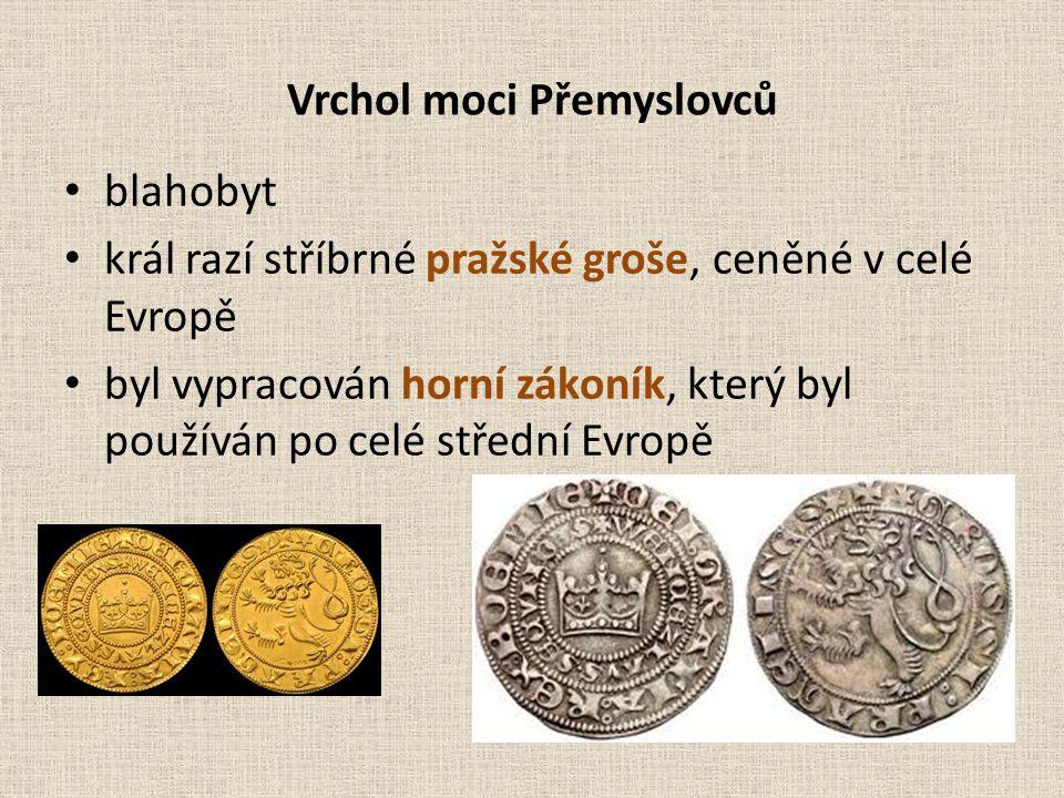 Vrchol moci Přemyslovců blahobyt král razí stříbrné pražské groše, ceněné v celé Evropě byl vypracován horní zákoník, který byl používán po celé střední Evropě