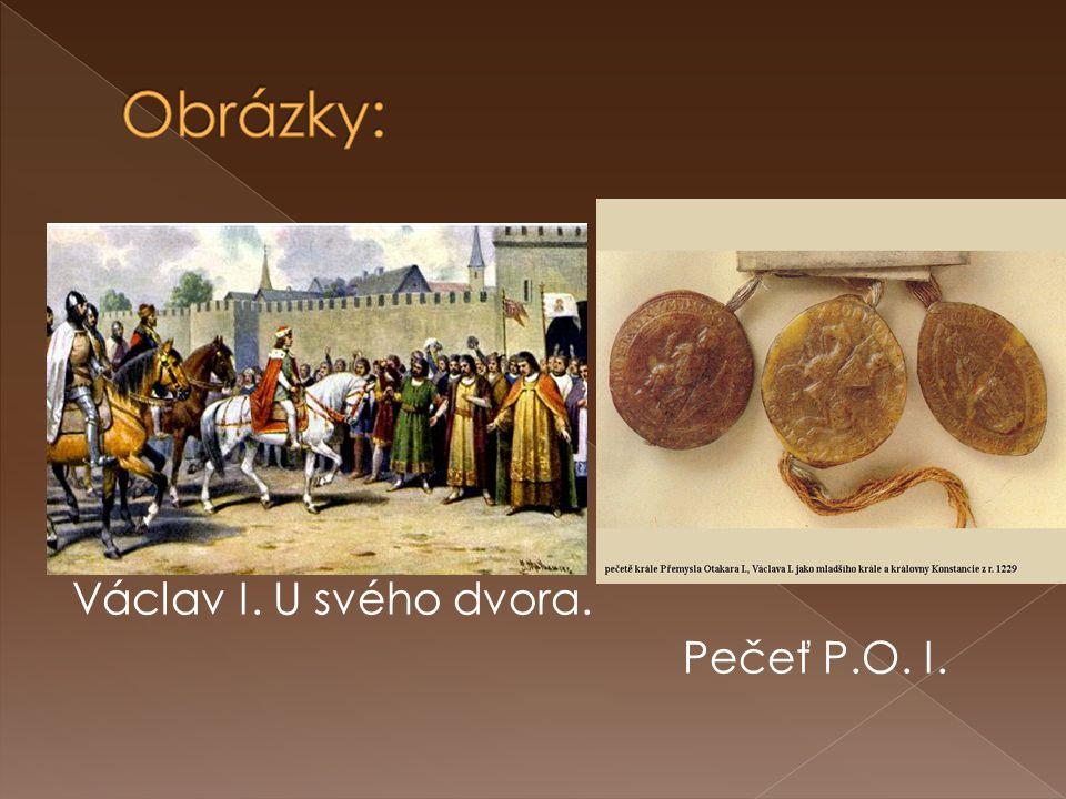 Václav I. U svého dvora. Pečeť P.O. I.