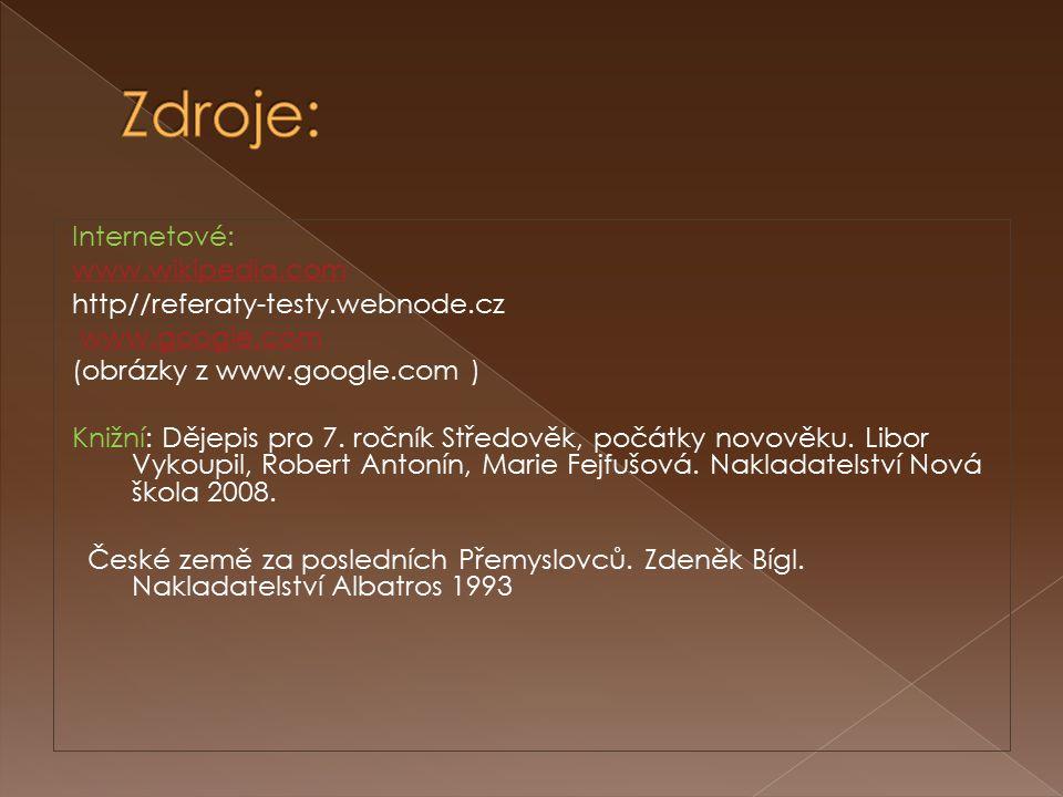 Internetové: www.wikipedia.com http//referaty-testy.webnode.cz www.google.com (obrázky z www.google.com ) Knižní: Dějepis pro 7. ročník Středověk, poč