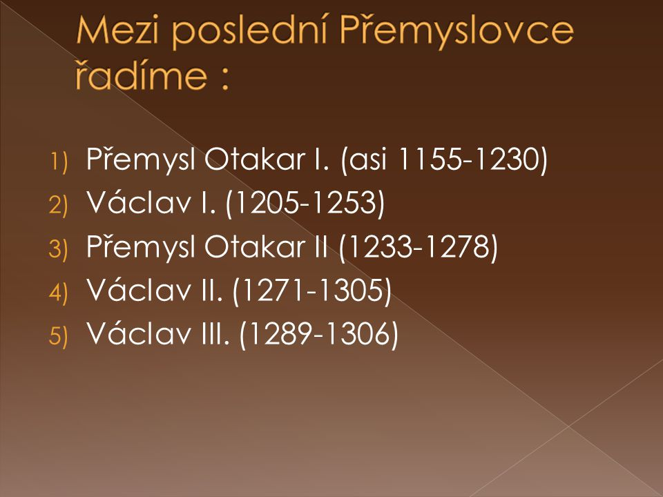 1) Přemysl Otakar I.(asi 1155-1230) 2) Václav I.
