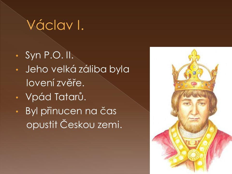 Syn P.O.II. Jeho velká záliba byla lovení zvěře. Vpád Tatarů.