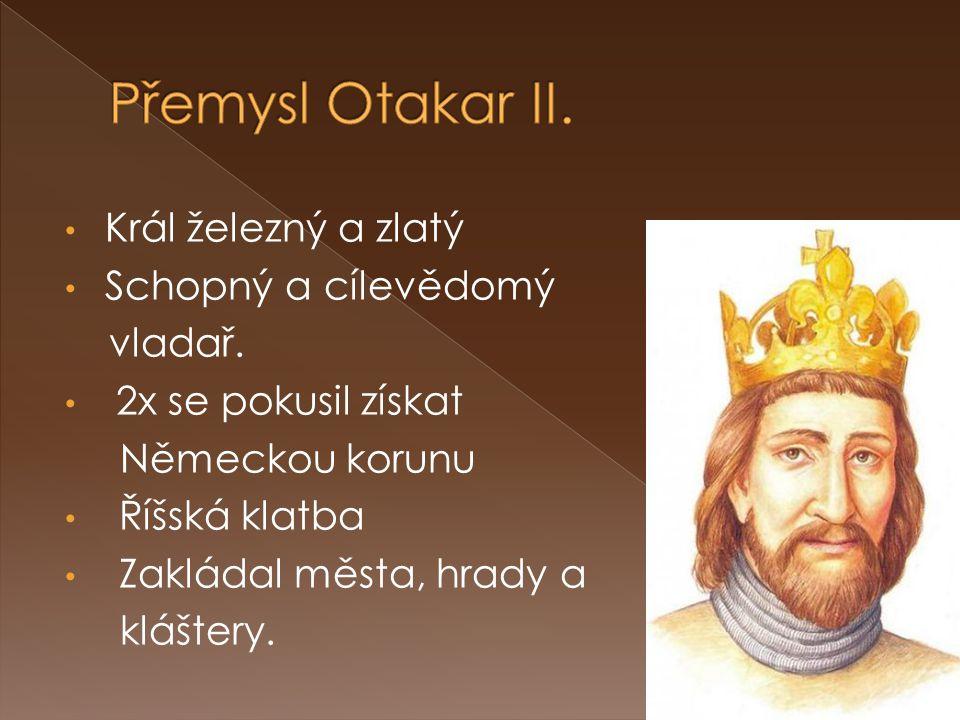Král železný a zlatý Schopný a cílevědomý vladař. 2x se pokusil získat Německou korunu Říšská klatba Zakládal města, hrady a kláštery.