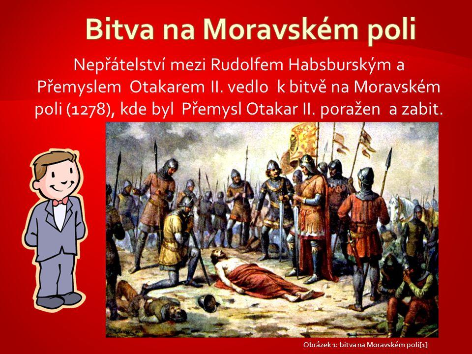 Nepřátelství mezi Rudolfem Habsburským a Přemyslem Otakarem II. vedlo k bitvě na Moravském poli (1278), kde byl Přemysl Otakar II. poražen a zabit. Ob