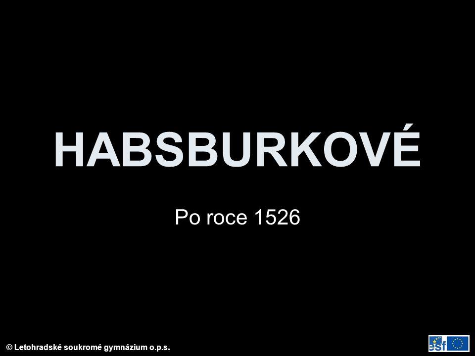 © Letohradské soukromé gymnázium o.p.s. HABSBURKOVÉ Po roce 1526