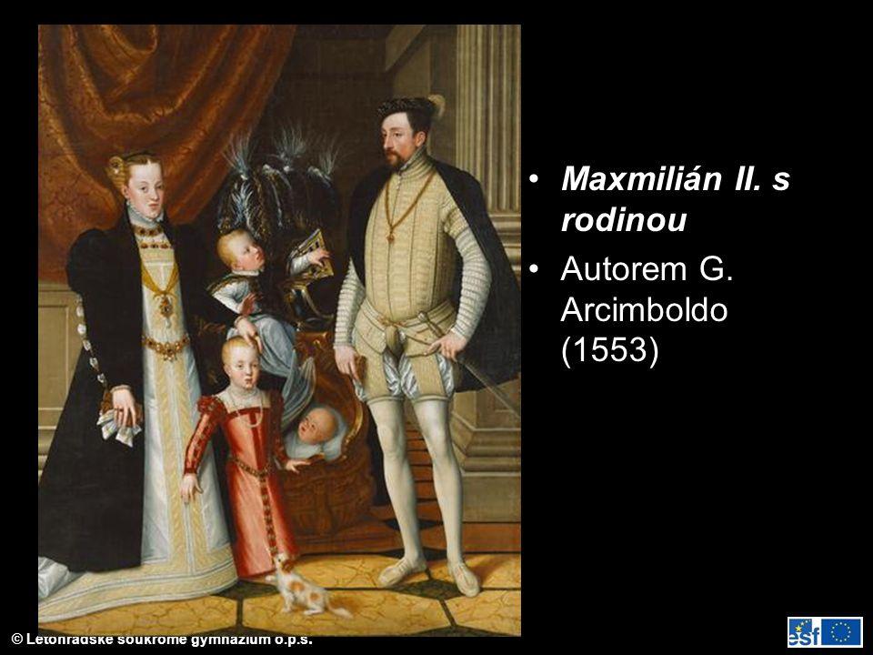 © Letohradské soukromé gymnázium o.p.s. Maxmilián II. s rodinou Autorem G. Arcimboldo (1553)