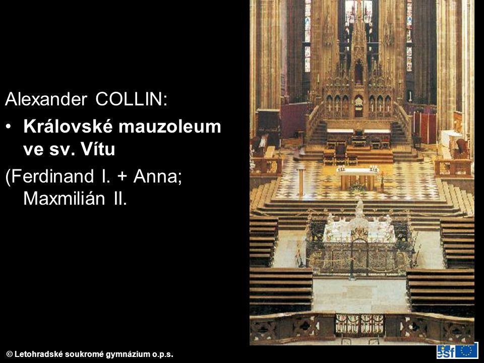 © Letohradské soukromé gymnázium o.p.s. Alexander COLLIN: Královské mauzoleum ve sv. Vítu (Ferdinand I. + Anna; Maxmilián II.