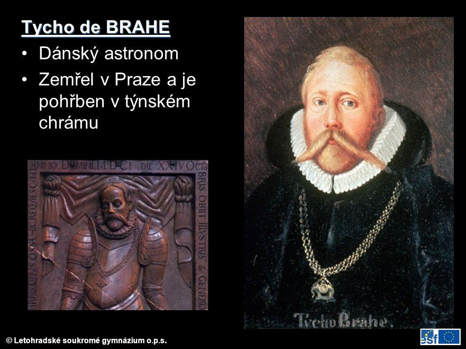 © Letohradské soukromé gymnázium o.p.s. Tycho de BRAHE Dánský astronom Zemřel v Praze a je pohřben v týnském chrámu