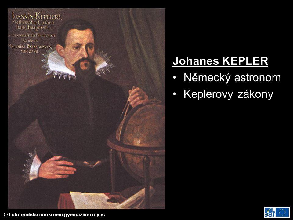 © Letohradské soukromé gymnázium o.p.s. Johanes KEPLER Německý astronom Keplerovy zákony