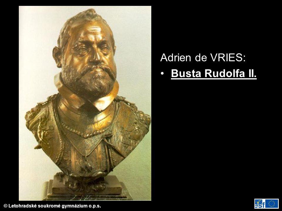 © Letohradské soukromé gymnázium o.p.s. Adrien de VRIES: Busta Rudolfa II.