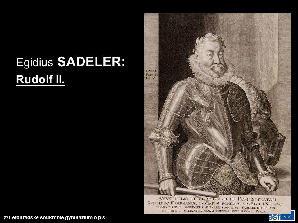 © Letohradské soukromé gymnázium o.p.s. Egidius SADELER: Rudolf II.