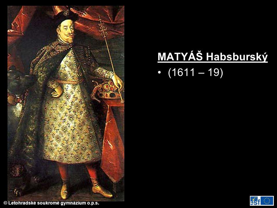 © Letohradské soukromé gymnázium o.p.s. MATYÁŠ Habsburský (1611 – 19)