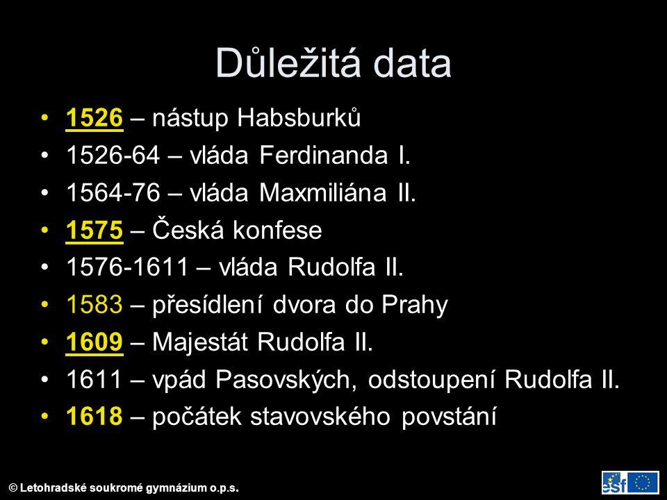 © Letohradské soukromé gymnázium o.p.s. Důležitá data 1526 – nástup Habsburků 1526-64 – vláda Ferdinanda I. 1564-76 – vláda Maxmiliána II. 1575 – Česk