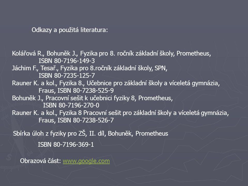 Kolářová R., Bohuněk J., Fyzika pro 8. ročník základní školy, Prometheus, ISBN 80-7196-149-3 Jáchim F., Tesař., Fyzika pro 8.ročník základní školy, SP