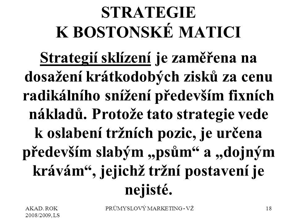 AKAD. ROK 2008/2009, LS PRŮMYSLOVÝ MARKETING - VŽ18 STRATEGIE K BOSTONSKÉ MATICI Strategií sklízení je zaměřena na dosažení krátkodobých zisků za cenu