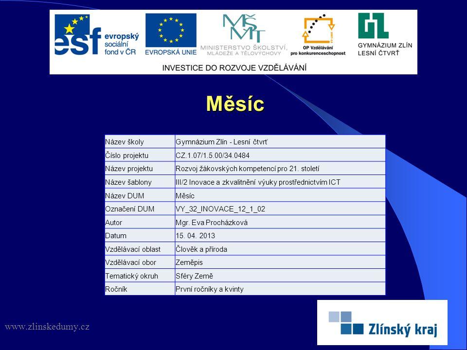 Měsíc www.zlinskedumy.cz Název školyGymnázium Zlín - Lesní čtvrť Číslo projektuCZ.1.07/1.5.00/34.0484 Název projektuRozvoj žákovských kompetencí pro 2