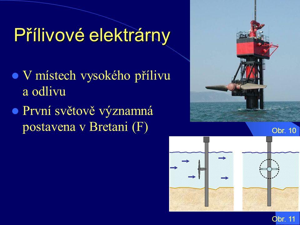 Přílivové elektrárny V místech vysokého přílivu a odlivu První světově významná postavena v Bretani (F) Obr. 10 Obr. 11