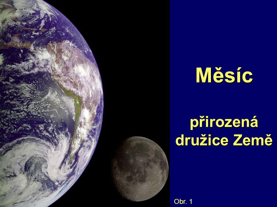Měsíc přirozená družice Země Obr. 1