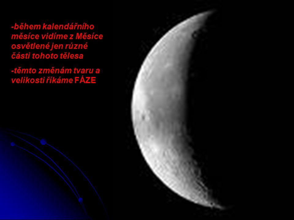 -během kalendářního měsíce vidíme z Měsíce osvětlené jen různé části tohoto tělesa -těmto změnám tvaru a velikosti říkáme FÁZE